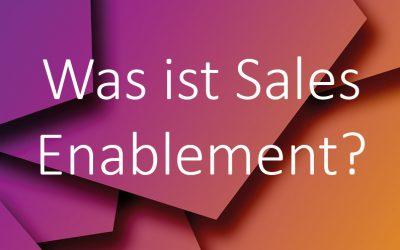 Was ist Sales Enablement? Für wen ist es gedacht und warum funktioniert es?